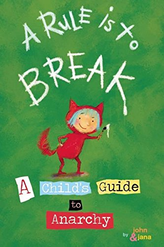 9781933149257: A Rule is to Break: A Child's Guide to Anarchy (Wee Rebels)