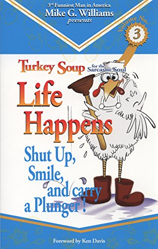 9781933150055: Life Happens (Shut Up Smile....And Carry A Plunger, Turkey Soup For The Sarcastic Soul Volume 3)