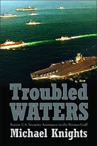 Troubled Waters: Future U.S. Security Assistance in the Persian Gulf: Knights, Michael
