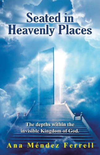Seated in Heavenly Places (Original Version): Ana Mendez Ferrell