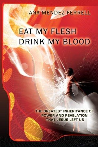 Eat My Flesh, Drink My Blood: Ana Mendez Ferrell