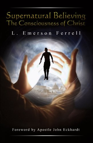 Supernatural Believing the Consciousness of Christ: L. Emerson Ferrell