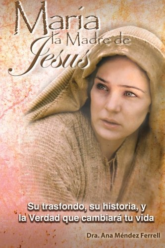 Maria, La Madre de Jesus (Spanish Edition): Ferrell, Dra Ana