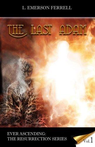The Last Adam: Volume 1 (Ever Ascending: L. Emerson Ferrell