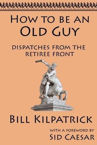 9781933167343: How to be an Old Guy: Dispatches from the Retiree Front
