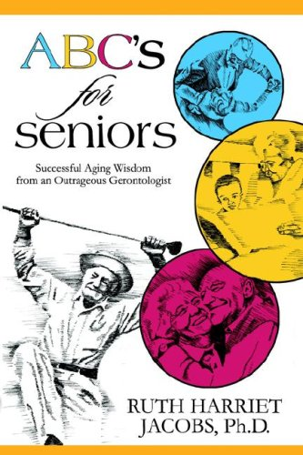 ABC's for Seniors: Successful Aging Wisdom from an Outrageous Gerontologist: Ruth Harriet ...