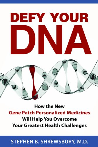 Defy Your DNA: How the New Gene Patch Personalized Medicines Will Help You Overcome Your Greatest ...