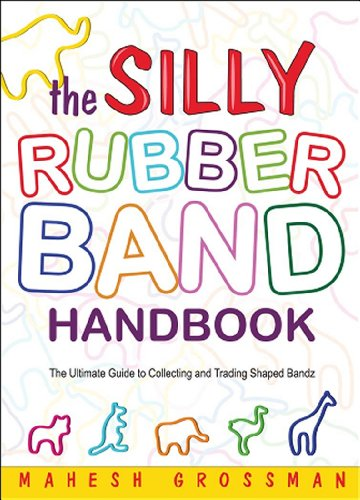 9781933174907: The Silly Rubber Band Handbook: The Ultimate Guide to Collecting and Trading Shaped Bandz