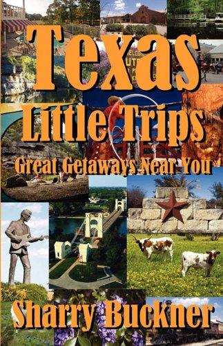Texas Little Trips: Great Getaways Near You: Buckner, Sharry