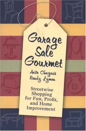Garage Sale Gourmet: Streetwise Shopping for Fun,: Anita Chagaris, Randy