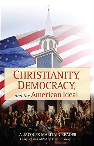 Christianity, Democracy, And The American Ideal: A: James P. Kelly,