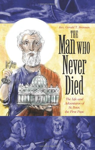9781933184098: The Man Who Never Died: The Life and Adventures of St. Peter, the First Pope