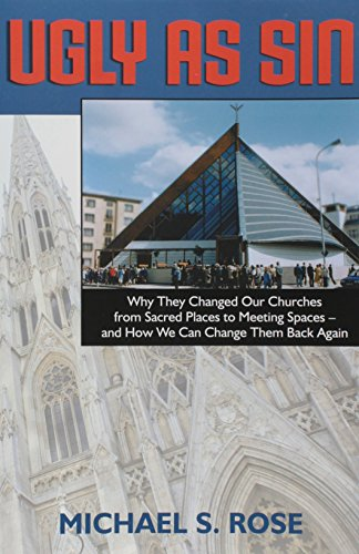 9781933184449: Ugly as Sin: Why They Changed Our Churches from Sacred Places to Meeting Spaces--And How We Can Change Them Back Again
