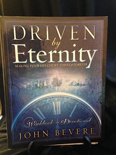 9781933185033: Driven By Eternity: Making Your Life Count Today & Forever: Workbook and Devotional