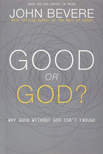 Good or God?: Why Good Without God Isn't Enough: John Bevere