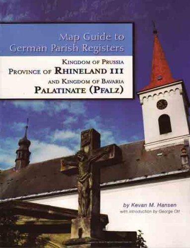 9781933194141: Rhineland III - Regierungsbezirk Trier & Kingdom of Bavaria, Province of the Pfalz (Map Guide to German Parish Registers, Volume 13)