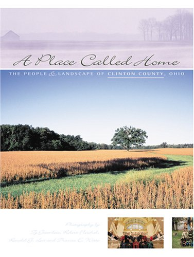 A Place Called Home: The People and Landscape of Clinton County, Ohio