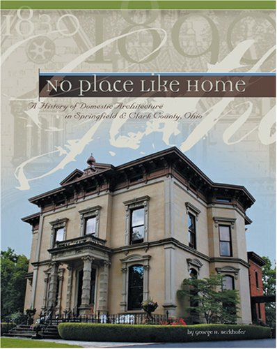 No Place Like Home - A History of Domestic Architecture in Springfield and Clark County, Ohio