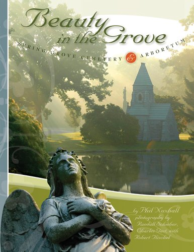 Beauty in the Grove: Spring Grove Cemetery & Arboretum: Phil Nuxhall
