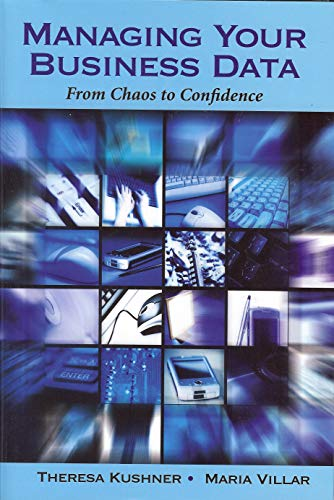 Managing Your Business Data: From Chaos to: Theresa Kushner; Maria
