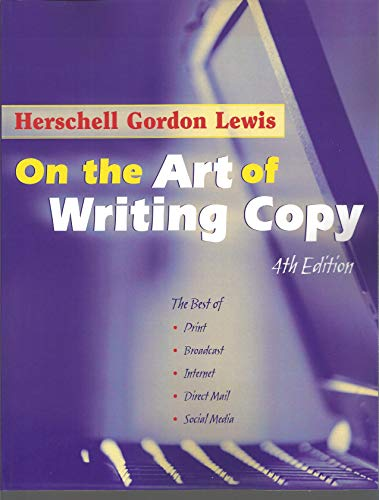 On the Art of Writing Copy (4th Edition): The Best of Print, Broadcast, Internet, Direct Mail, ...