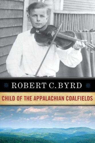 Robert C. Byrd: Child of the Appalachian Coalfields: BYRD, ROBERT C.
