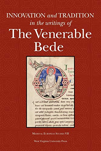 INNOVATION AND TRADITION IN THE WRITINGS OF THE VENERABLE BEDE (WV MEDIEVEAL EUROPEAN STUDIES)