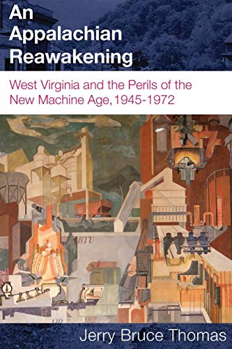 9781933202587: An Appalachian Reawakening: West Virginia and the Perils of the New Machine Age, 1945-1972 (WEST VIRGINIA & APPALACHIA)
