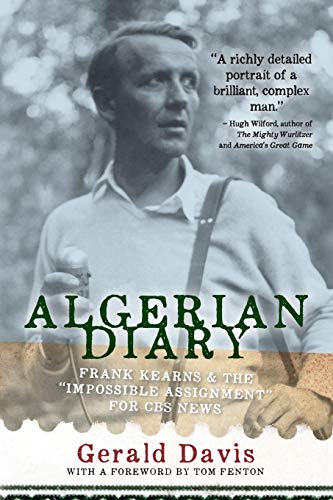 "Algerian Diary: Frank Kearns and the ""Impossible Assignment"" for CBS News: Gerald Davis"