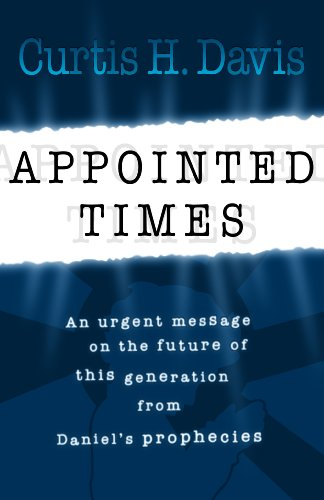 9781933204352: Appointed Times: An Urgent Message on the Future of This Generation from Daniel's Prophecies