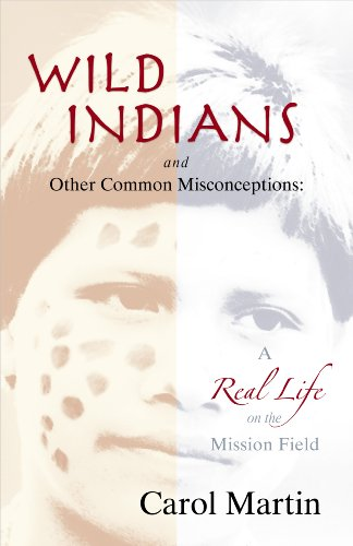 9781933204420: Wild Indians and Other Common Misconceptions: A Real Life on the Mission Field