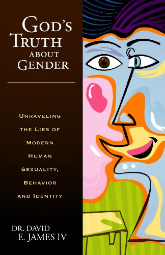 God's Truth about Gender : Unraveling the: James, David E.,