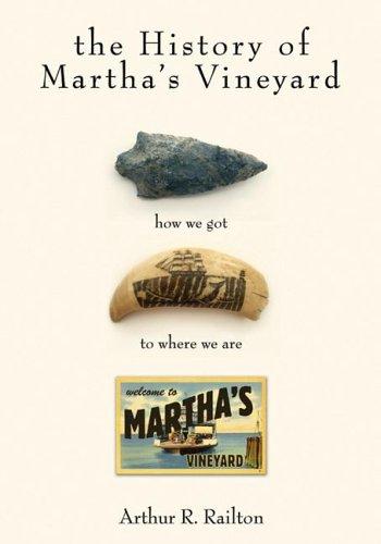 History of Martha's Vineyard: How We Got to Where We Are.: RAILTON, Arthur R.