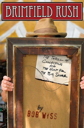 BRIMFIELD RUSH the Thrill of Collecting and the Hunt for the Big Score