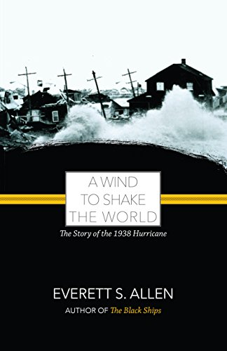 9781933212258: A Wind to Shake the World: The Story of the 1938 Hurricane