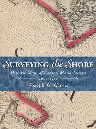 Surveying the Shore Historic Maps of Coastal Massachusetts 1600-1930