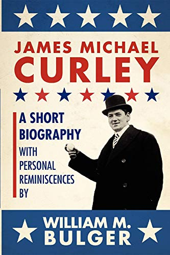 James Michael Curley: A Short Biography with Personal Reminiscences