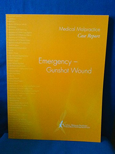 9781933216232: Medical Malpractice Case Report. Emergency - Gunshot Wound