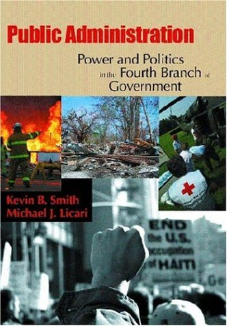 Public Administration: Power And Politics In The: Licari, Michael J.,