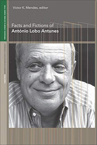 9781933227122: Facts and Fictions of António Lobo Antunes (Portuguese Literary and Cultural Studies)