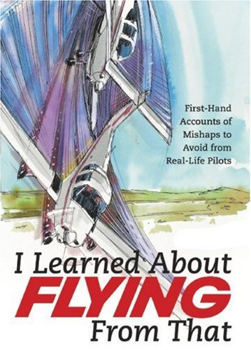 9781933231242: I Learned About Flying From That: First-Hand Accounts of Mishaps to Avoid from Real-Life Pilots
