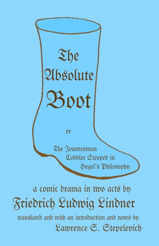 The Absolute Boot: or, The Journeyman Cobbler Steeped in Hegel's Philosophy: Friedrich Ludwig ...