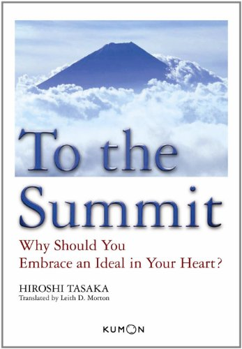 9781933241463: To The Summit: Why Should You Embrace An Ideal In Your Heart?