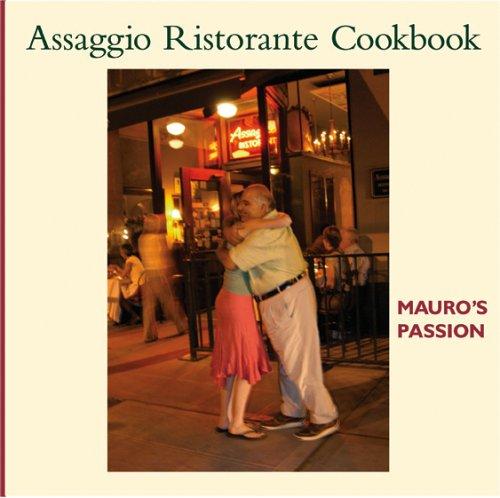 Assaggio Ristorante Cookbook: Mauros Passion: Mauro Golmarvi