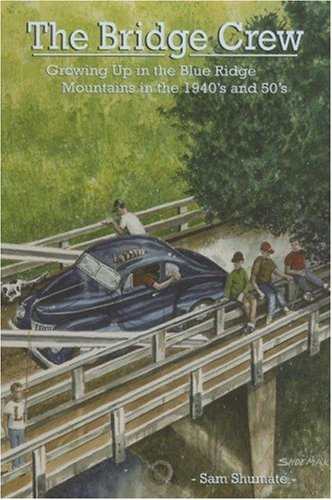 Bridge Crew: Growing Up in the Blue Ridge Mountains in the 1940's and 50's: Samuel E. ...