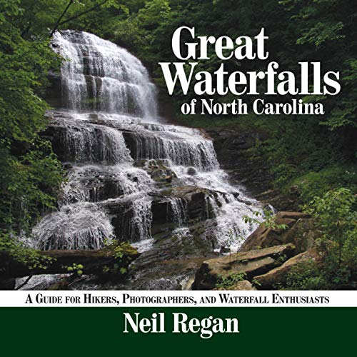 Great Waterfalls of North Carolina: A Guide for Hikers, Photographers, and Waterfall Enthusiasts: ...