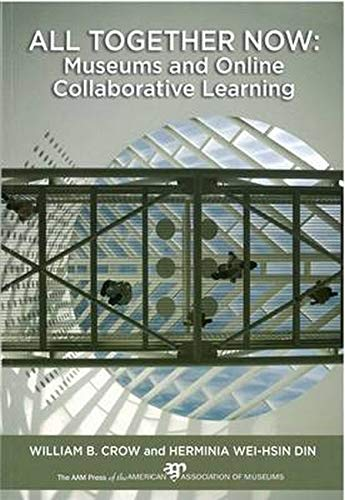 All Together Now: Museums and Online Collaborative Learning: Crow, William B.; Din, Herminia