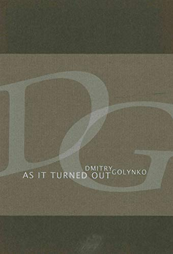 As It Turned Out (Eastern European Poets): Dmitri Golynko