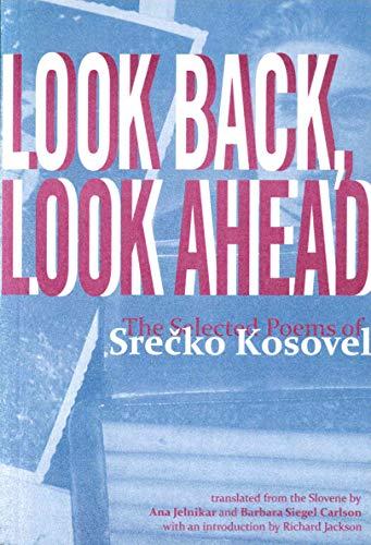 Look Back, Look Ahead: The Selected Poems: Srecko Kosovel, (Translator)