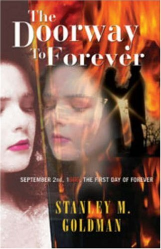The Doorway to Forever: September 2nd, 1666, the First Day of Forever: Goldman, Stanley M.